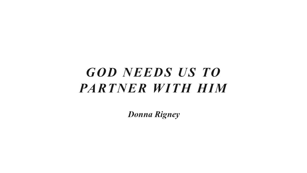 God Needs Us To Partner With Him