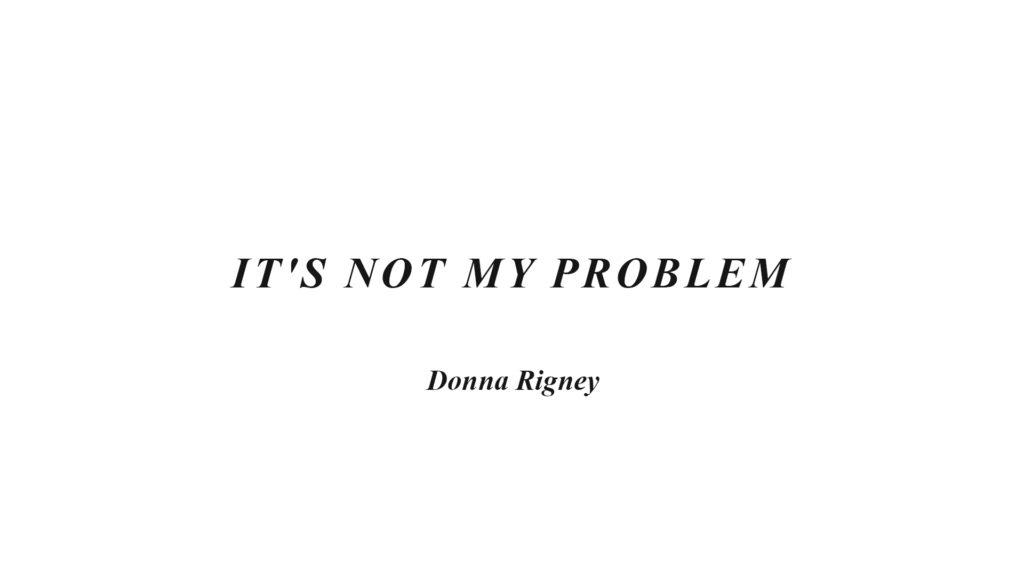 It's Not My Problem