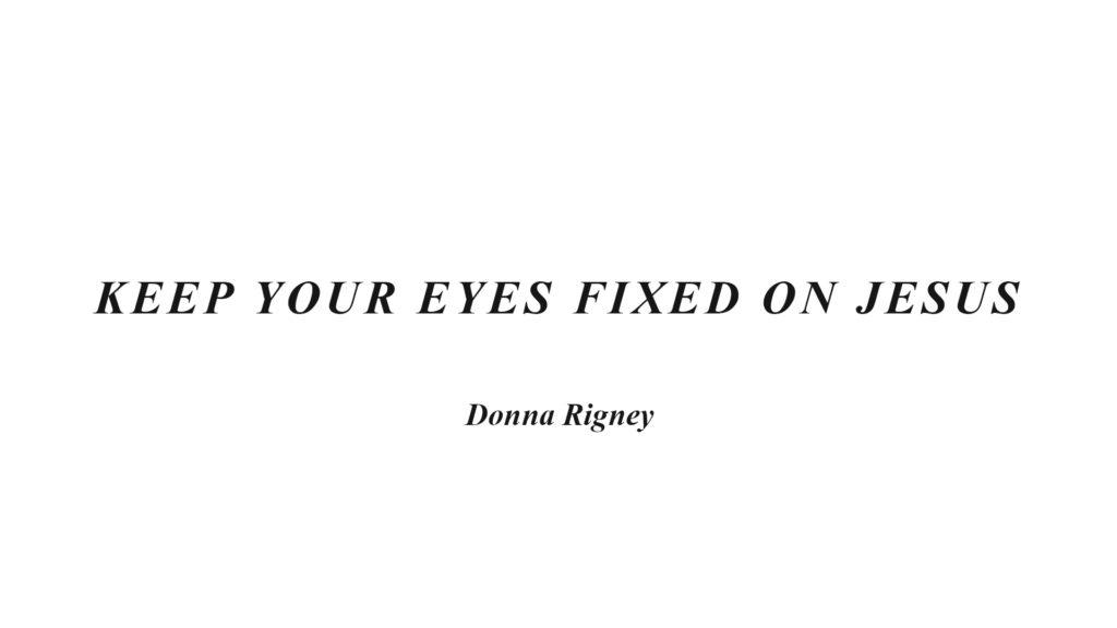 Keep Your Eyes Fixed On Jesus