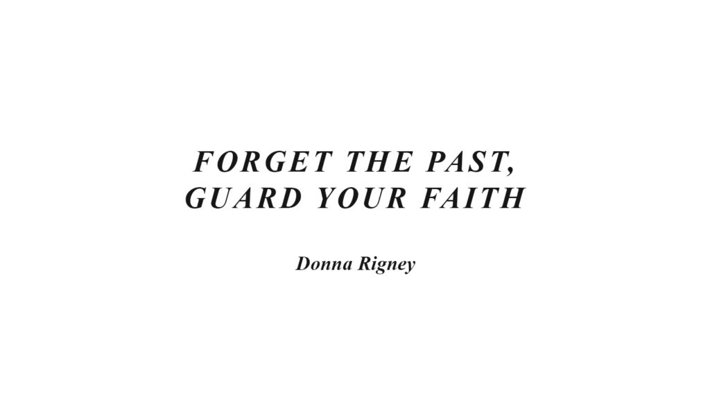 Forget The Past, Guard Your Faith